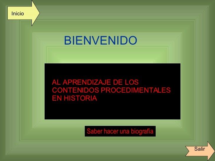 BIENVENIDO AL APRENDIZAJE DE LOS CONTENIDOS PROCEDIMENTALES  EN HISTORIA Saber hacer una biografía Inicio Salir