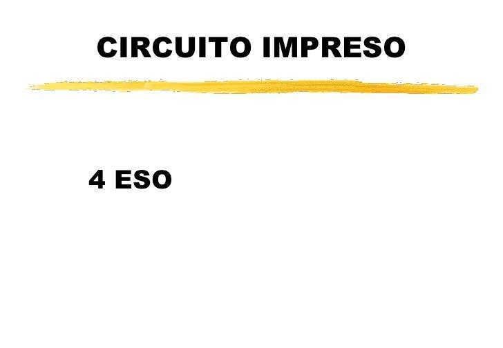 CIRCUITO IMPRESO<br />4 ESO<br />