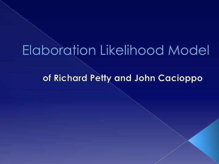 Elaboration Likelihood Model<br />of Richard Petty and John Cacioppo<br />