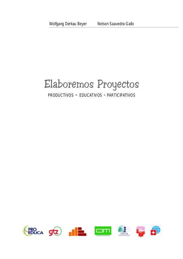 Wolfgang Derkau Beyer   Nelson Saavedra GalloElaboremos ProyectosPRODUCTIVOS    – EDUCATIVOS - PARTICIPATIVOS             ...