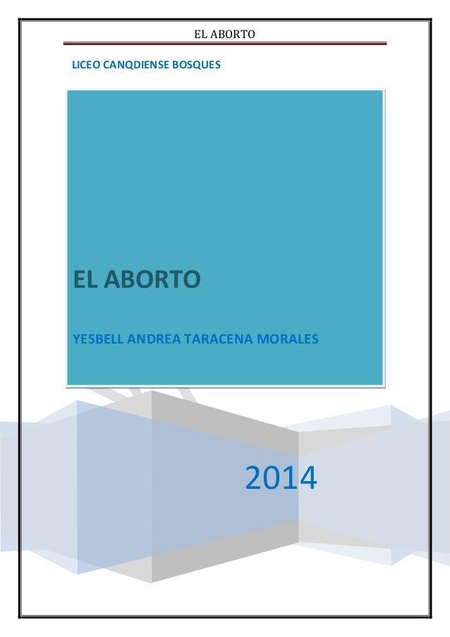 EL ABORTO LICEO CANQDIENSE BOSQUES  EL ABORTO YESBELL ANDREA TARACENA MORALES  2014