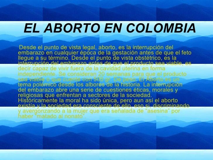 EL ABORTO EN COLOMBIA Desde el punto de vista legal, aborto, es la interrupción del embarazo en cualquier época de la gest...