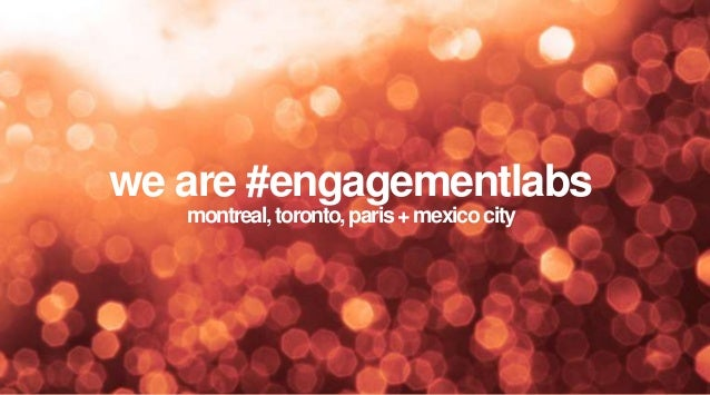 we are #engagementlabs montreal, toronto, paris + mexico city