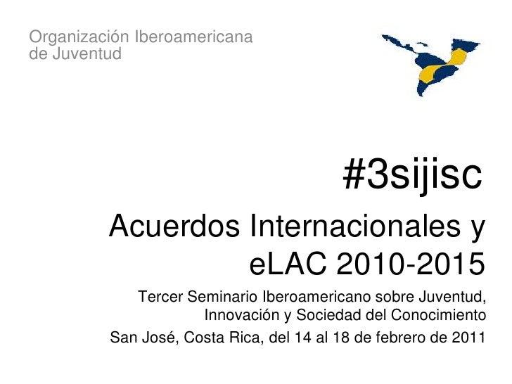 Organización Iberoamericanade Juventud                                         #3sijisc         Acuerdos Internacionales y...