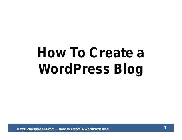  © virtualhelpmanila.com – How to Create A WordPress BlogHow To Create aWordPress Blog1