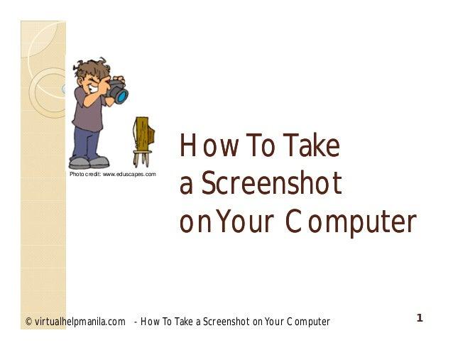 HowTo TakeHowTo Takea Screenshota ScreenshotonYour ComputeronYour Computer© virtualhelpmanila.com - How To Take a Screensh...