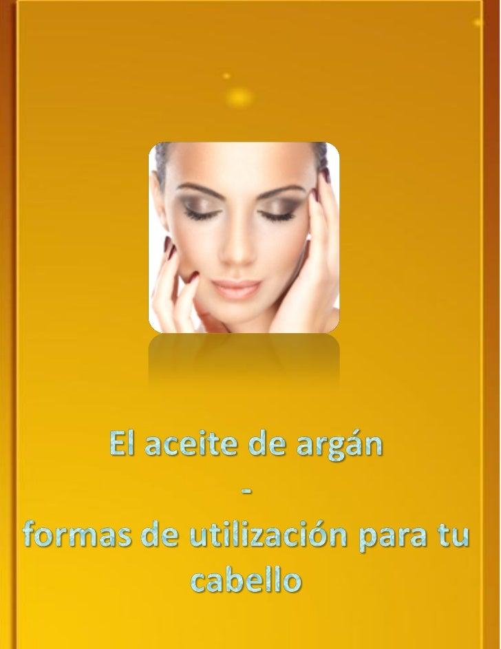 El aceite de argán de uso cosmético es cadavez mas utilizado en el cabello, debido a quemuy pocos productos incluyendo aco...