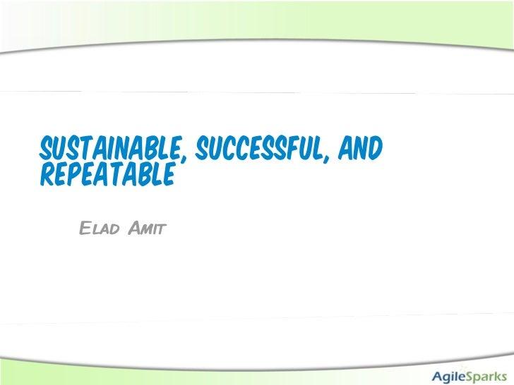 Sustainable, Successful, andRepeatable   Elad Amit