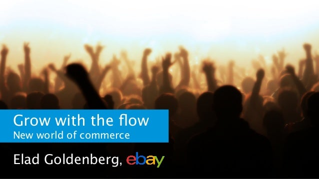 Elad goldenberg: Grow with the Flow - New World of Commerce - Lecture at IDC Herzliya - Arison School of Business - Oct 28 2013