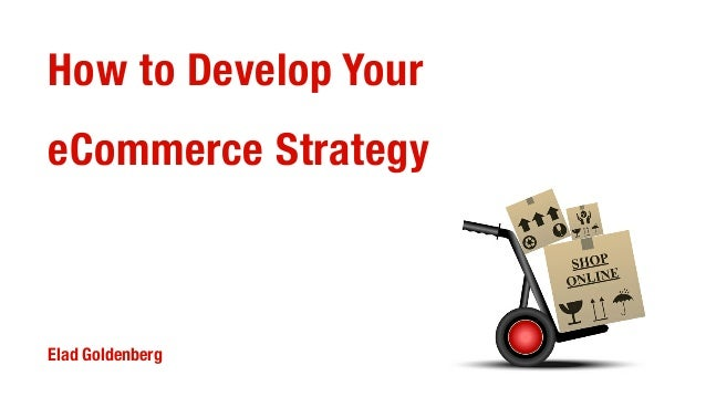 Elad goldenberg:  How to Develop your eCommerce Strategy