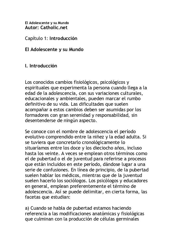 El Adolescente y su MundoAutor: Catholic.netCapítulo 1: IntroducciónEl Adolescente y su MundoI. IntroducciónLos conocidos ...