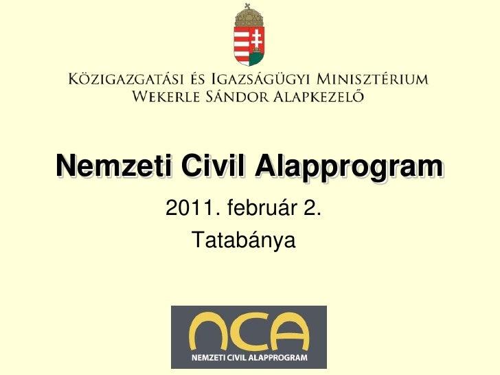 Nemzeti Civil Alapprogram       2011. február 2.         Tatabánya      2011. január 27.