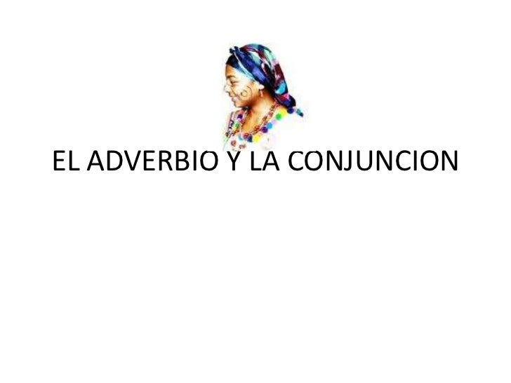 EL ADVERBIO Y LA CONJUNCION