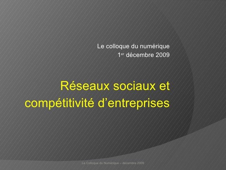 Le colloque du numérique 1 er  décembre 2009 Réseaux sociaux et compétitivité d'entreprises Le Colloque du Numérique – déc...