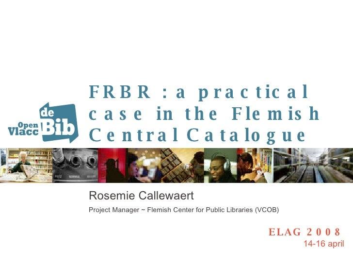 ELAG 2008 - FRBR in Open Vlacc (Rosemie Callewaert)