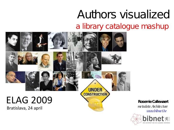 ELAG 2009 a library catalogue mashup Authors visualized Rosemie Callewaert metadata Architecture www.bibnet.be   Bratislav...