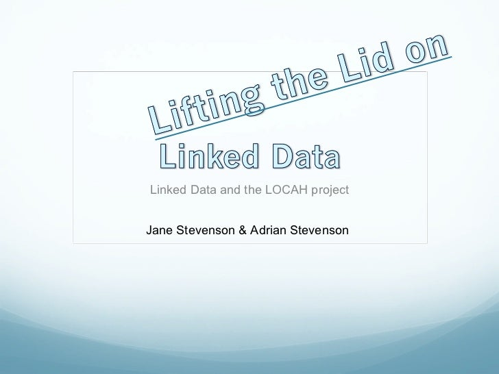 Linked Data and the LOCAH project Jane Stevenson & Adrian Stevenson