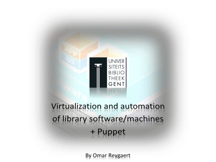 Virtualization and automation of library software/machines + Puppet