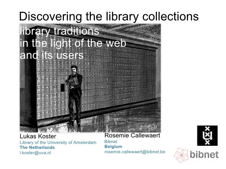 Discovering the library collections library traditions  in the light of the web and its users Lukas Koster Library of the ...