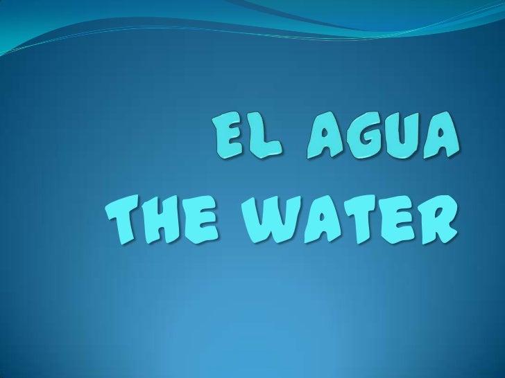El Agua     <br />The water<br />