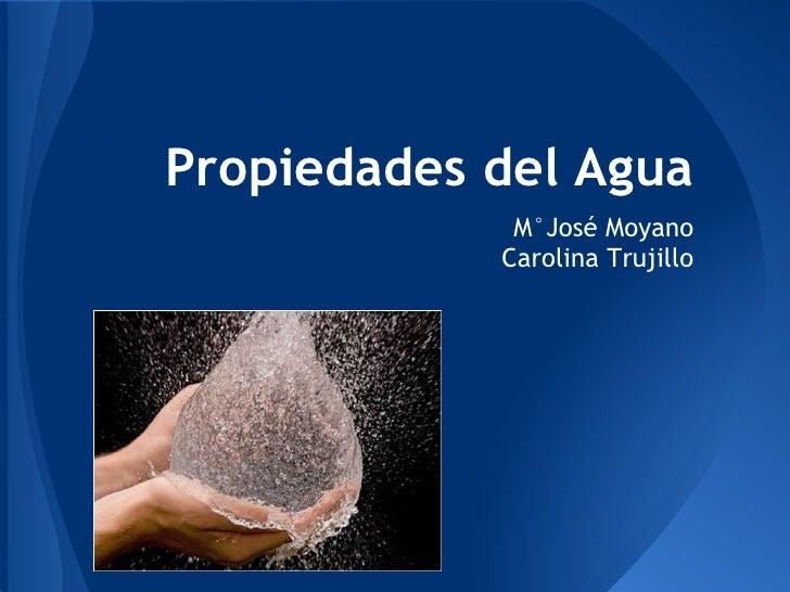 Propiedades del Agua             M°José Moyano            Carolina Trujillo