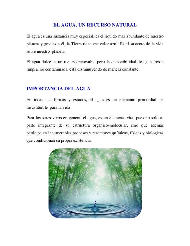 EL AGUA, UN RECURSO NATURALEl agua es una sustancia muy especial, es el líquido más abundante de nuestroplaneta y gracias ...