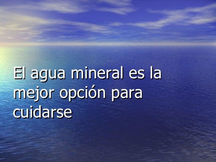 El agua mineral es la mejor opción para cuidarse