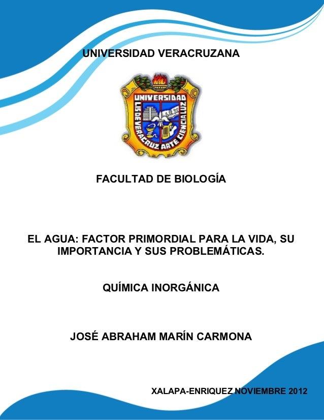 UNIVERSIDAD VERACRUZANA          FACULTAD DE BIOLOGÍAEL AGUA: FACTOR PRIMORDIAL PARA LA VIDA, SU     IMPORTANCIA Y SUS PRO...
