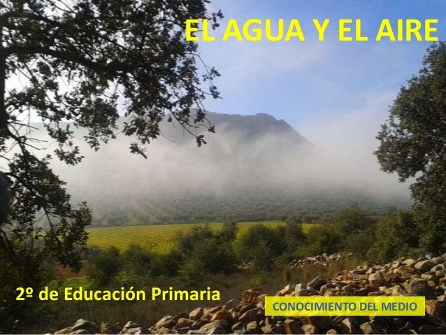 EL AGUA Y EL AIRE2º de Educación Primaria                           CONOCIMIENTO DEL MEDIO
