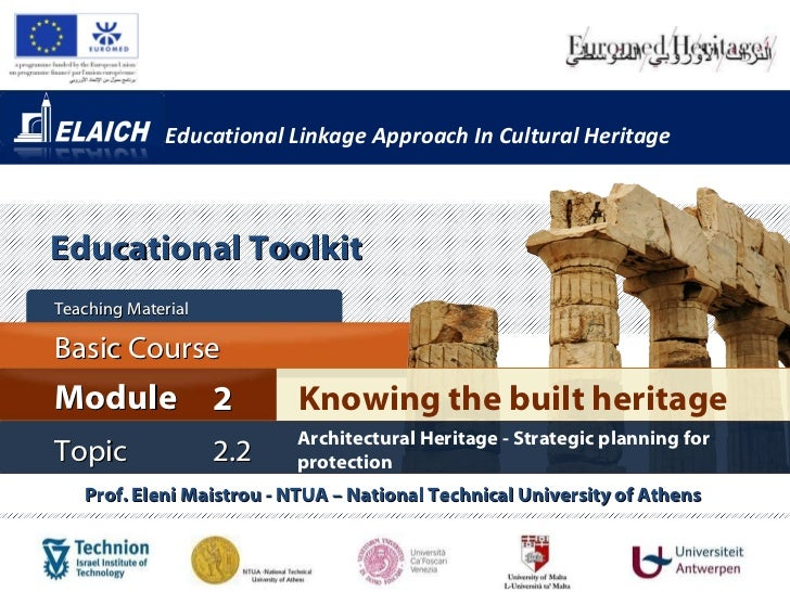 Educational Linkage Approach In Cultural Heritage Prof. Eleni Maistrou - NTUA – National Technical University of Athens  K...
