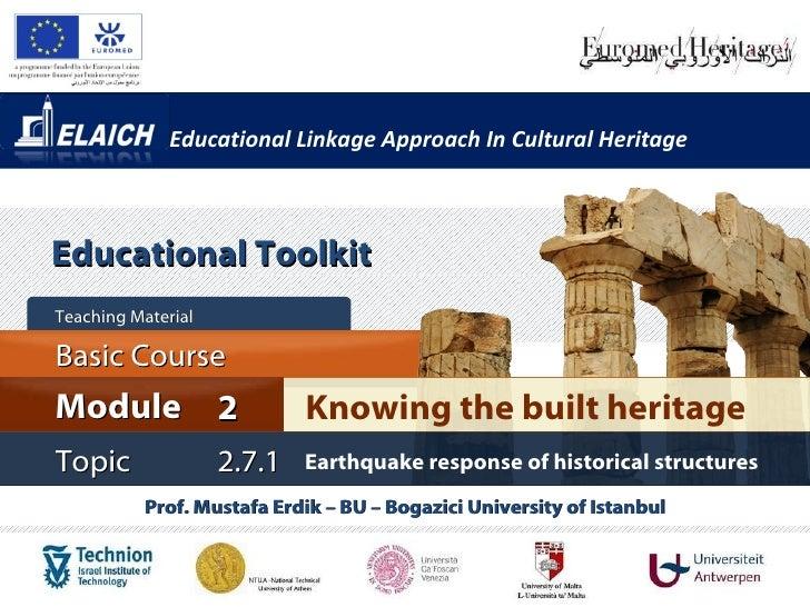 Educational Linkage Approach In Cultural Heritage Prof. Mustafa Erdik – BU – Bogazici University of Istanbul Knowing the b...