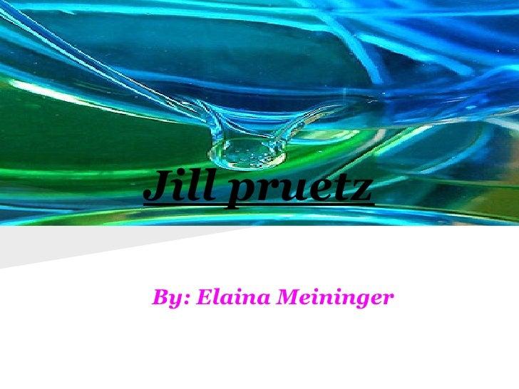 Jill pruetzBy: Elaina Meininger