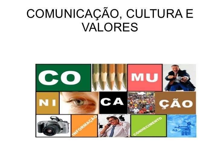 COMUNICAÇÃO, CULTURA E VALORES