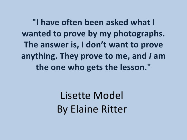 quot;I have often been asked what I wanted to prove by my photographs.  The answer is, I don't want to prove anything. The...