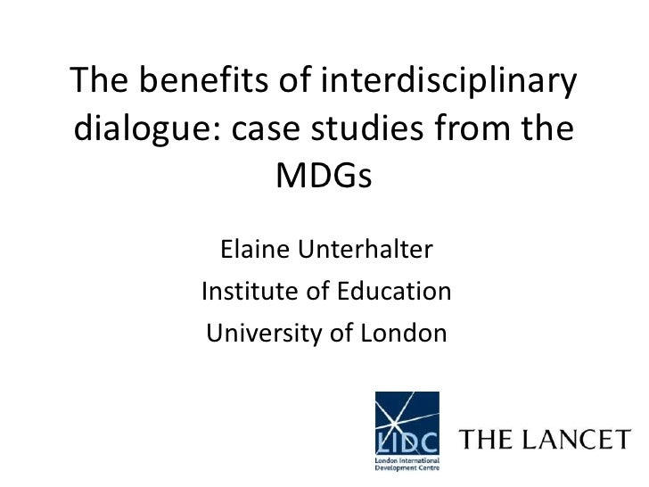 The benefits of interdisciplinary dialogue: case studies from the MDGs<br />Elaine Unterhalter<br />Institute of Education...