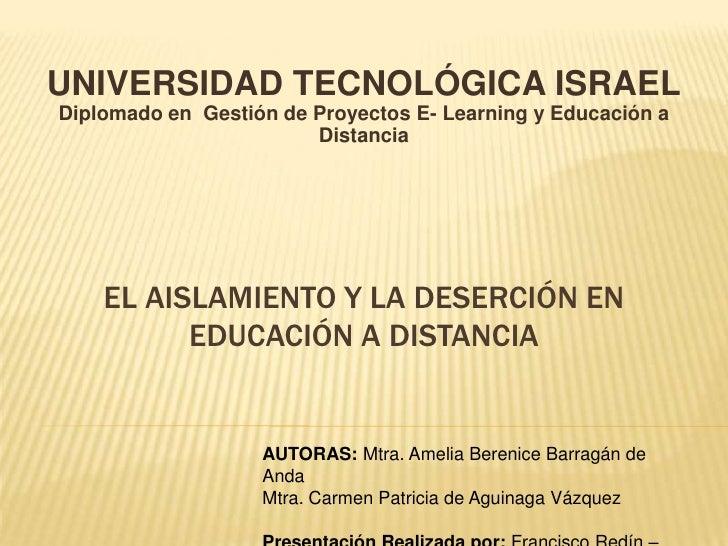 UNIVERSIDAD TECNOLÓGICA ISRAELDiplomado en  Gestión de Proyectos E- Learning y Educación a Distancia<br />El aislamiento y...