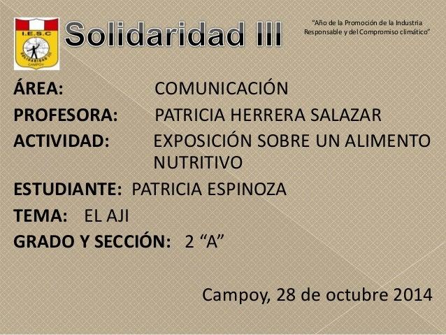 ÁREA: COMUNICACIÓN PROFESORA: PATRICIA HERRERA SALAZAR ACTIVIDAD: EXPOSICIÓN SOBRE UN ALIMENTO NUTRITIVO ESTUDIANTE: PATRI...