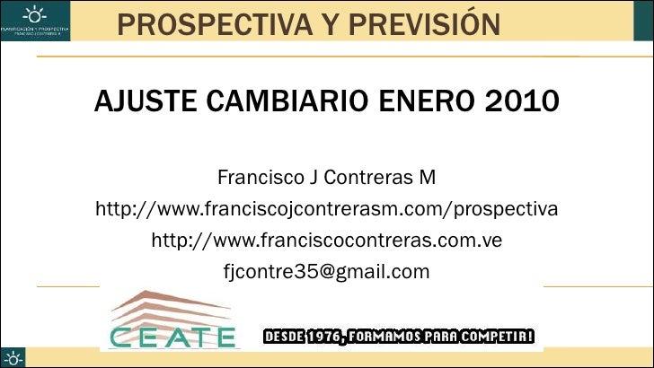 PROSPECTIVA Y PREVISIÓN          AJUSTE CAMBIARIO ENERO 2010                       Francisco J Contreras M         http://...