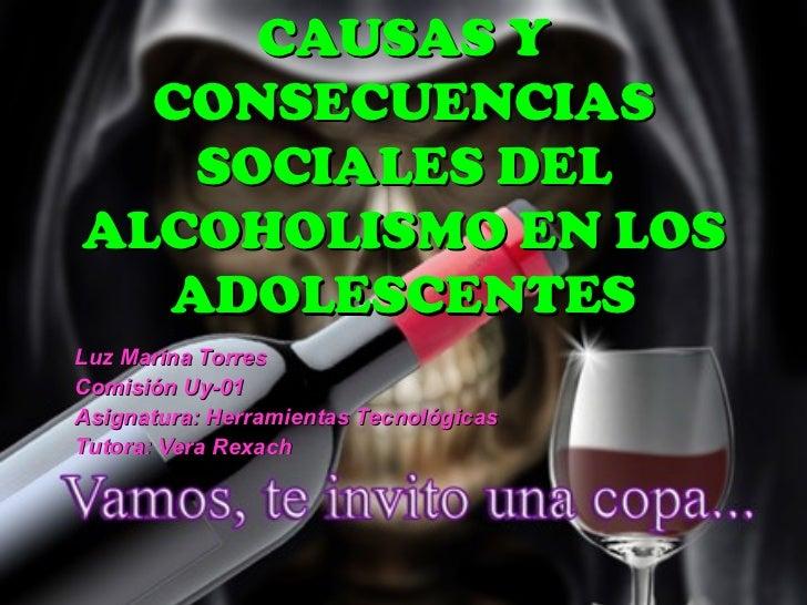 CAUSAS Y  CONSECUENCIAS   SOCIALES DELALCOHOLISMO EN LOS  ADOLESCENTESLuz Marina TorresComisión Uy-01Asignatura: Herramien...