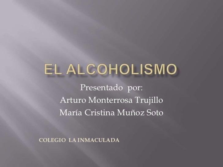 Presentado por:     Arturo Monterrosa Trujillo     María Cristina Muñoz SotoCOLEGIO LA INMACULADA