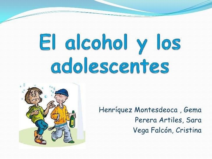 El alcohol y los adolescentes<br />Henríquez Montesdeoca , Gema<br />Perera Artiles, Sara<br />Vega Falcón, Cristina<br />