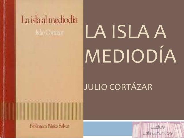 LA ISLA A MEDIODÍA JULIO CORTÁZAR