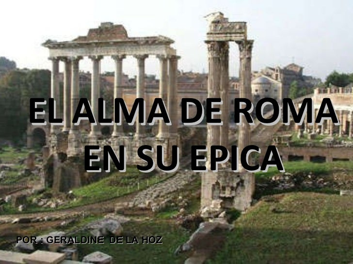 EL ALMA DE ROMA EN SU EPICA POR : GERALDINE  DE LA HOZ