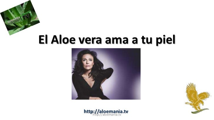 El Aloe vera ama a tu piel        http://aloemania.tv            http://aloemania.tv