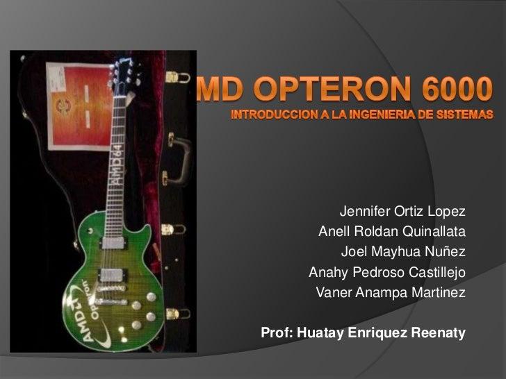 AMD Opteron 6000Introduccion a la Ingenieria de Sistemas<br />Jennifer Ortiz Lopez<br />Anell Roldan Quinallata<br />Joel ...