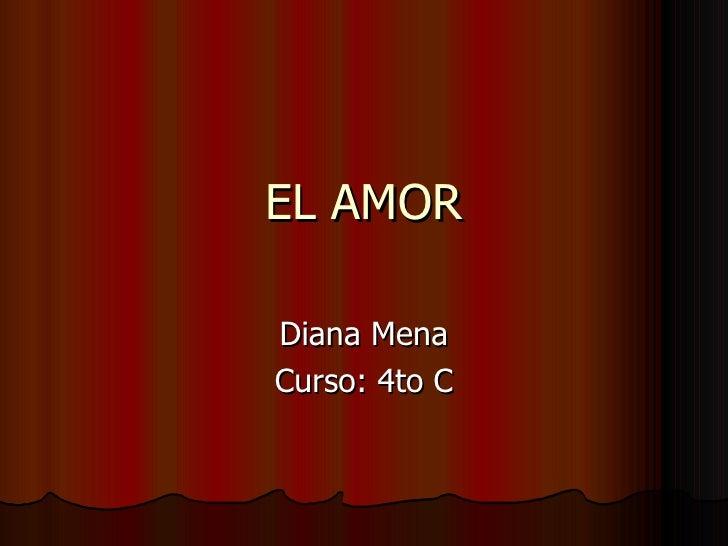 EL AMOR Diana Mena Curso: 4to C