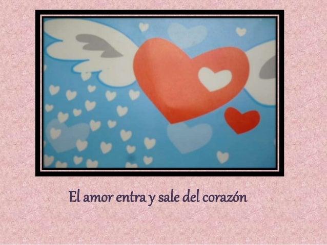 El amor entra y sale del corazón