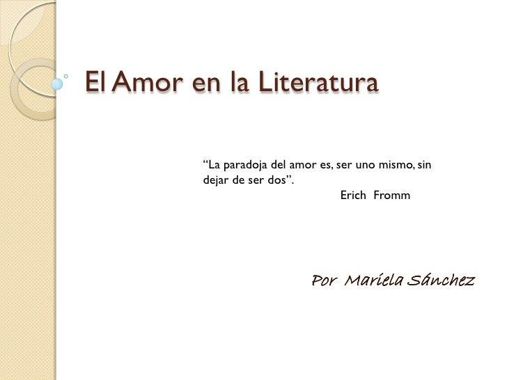 """El Amor en la Literatura         """"La paradoja del amor es, ser uno mismo, sin         dejar de ser dos"""".                  ..."""