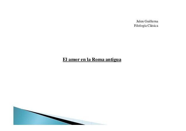 El amor en la Roma antiguaJulen GuillernaFilología Clásica