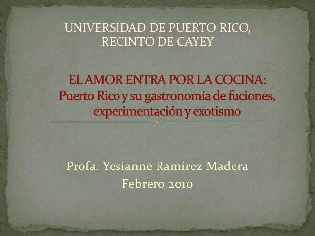 Profa. Yesianne Ramírez Madera Febrero 2010 UNIVERSIDAD DE PUERTO RICO, RECINTO DE CAYEY